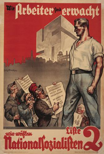 We Workers Have Awoken: Felix Albrecht?s poster for the July 1932 elections pictures a worker, now roused, face to face with the nefarious backstabbing Communist and the sneaky Jew whispering in one Marxist?s ear.