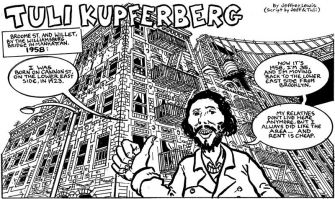 Back to His Roots : Tuli Kupferberg returns to the Lower East Side in the drawing above, which is from a chapter by Kupferberg in ?The Beats: A Graphic History,? an anthology edited by Paul Buhle. The drawing is by Jeffrey Lewis. 					[click for larger version]
