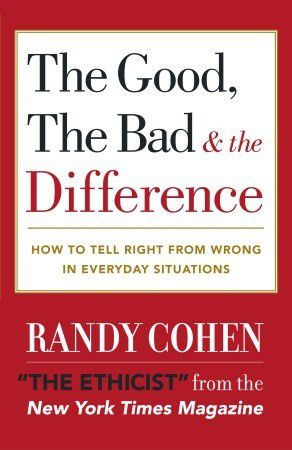 Randy Cohen?s first book on ethics.