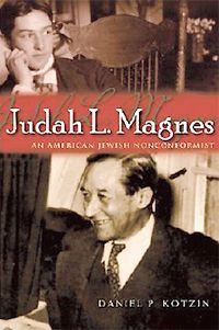 Judah L. Magnes: An American Jewish Nonconformist By Daniel P. Kotzin