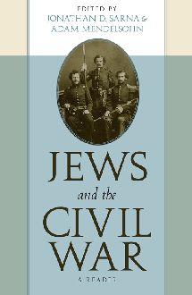 ?Jews and the Civil War: A Reader? edited by Jonathan D. Sarna and Adam Mendelsohn.