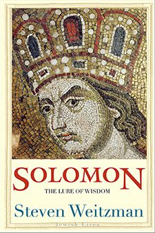 SOLOMON: THE LURE OF WISDOM By Steven Weitzman